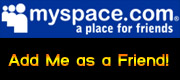 Click here to add me as a friend to your MySpace profile.  Do it and you will be rewarded greatly with funny content and pictures in my profile.
